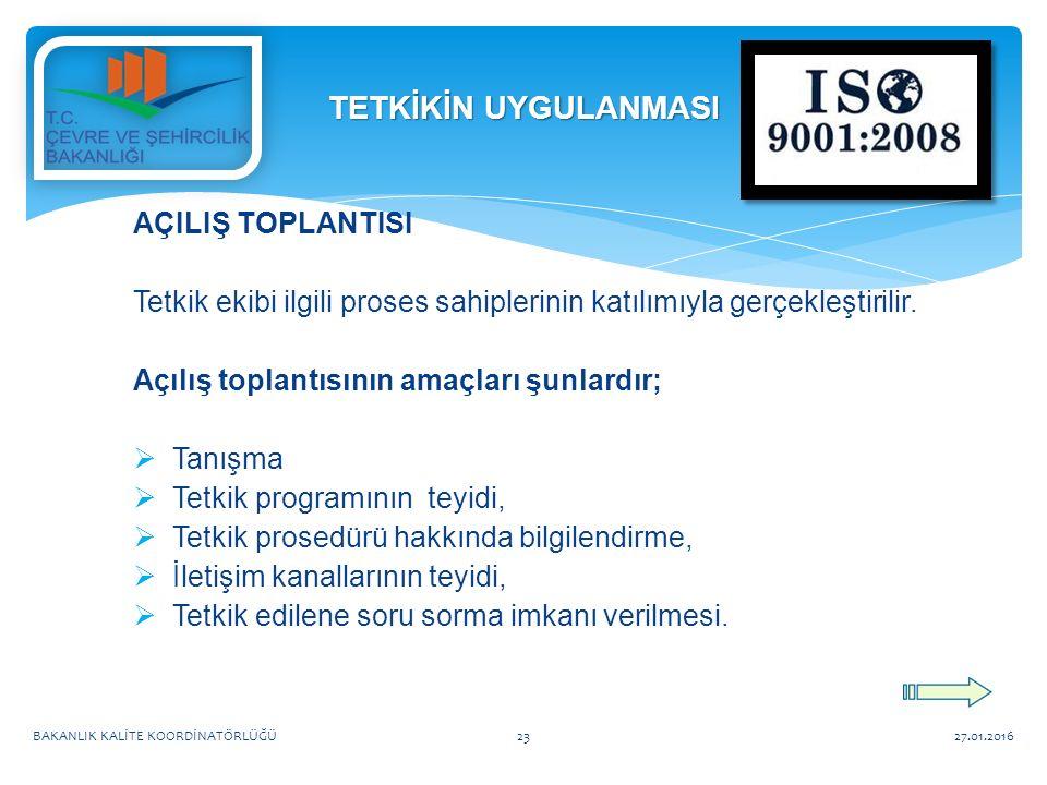 AÇILIŞ TOPLANTISI Tetkik ekibi ilgili proses sahiplerinin katılımıyla gerçekleştirilir.