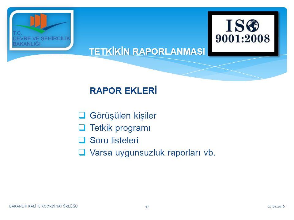 RAPOR EKLERİ  Görüşülen kişiler  Tetkik programı  Soru listeleri  Varsa uygunsuzluk raporları vb.