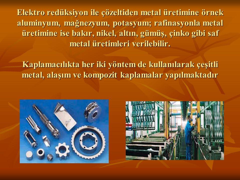 Elektro redüksiyon ile çözeltiden metal üretimine örnek aluminyum, mağnezyum, potasyum; rafinasyonla metal üretimine ise bakır, nikel, altın, gümüş, ç