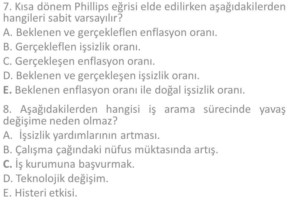 7. Kısa dönem Phillips eğrisi elde edilirken aşağıdakilerden hangileri sabit varsayılır.