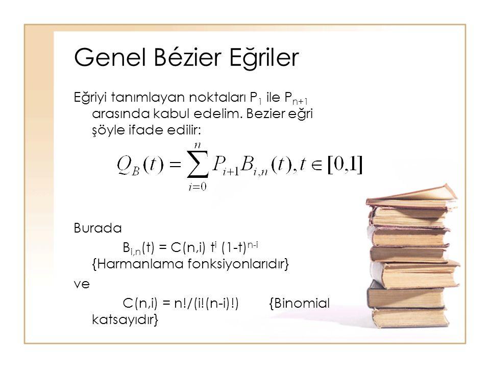 Genel Bézier Eğriler Eğriyi tanımlayan noktaları P 1 ile P n+1 arasında kabul edelim. Bezier eğri şöyle ifade edilir: Burada B i,n (t) = C(n,i) t i (1