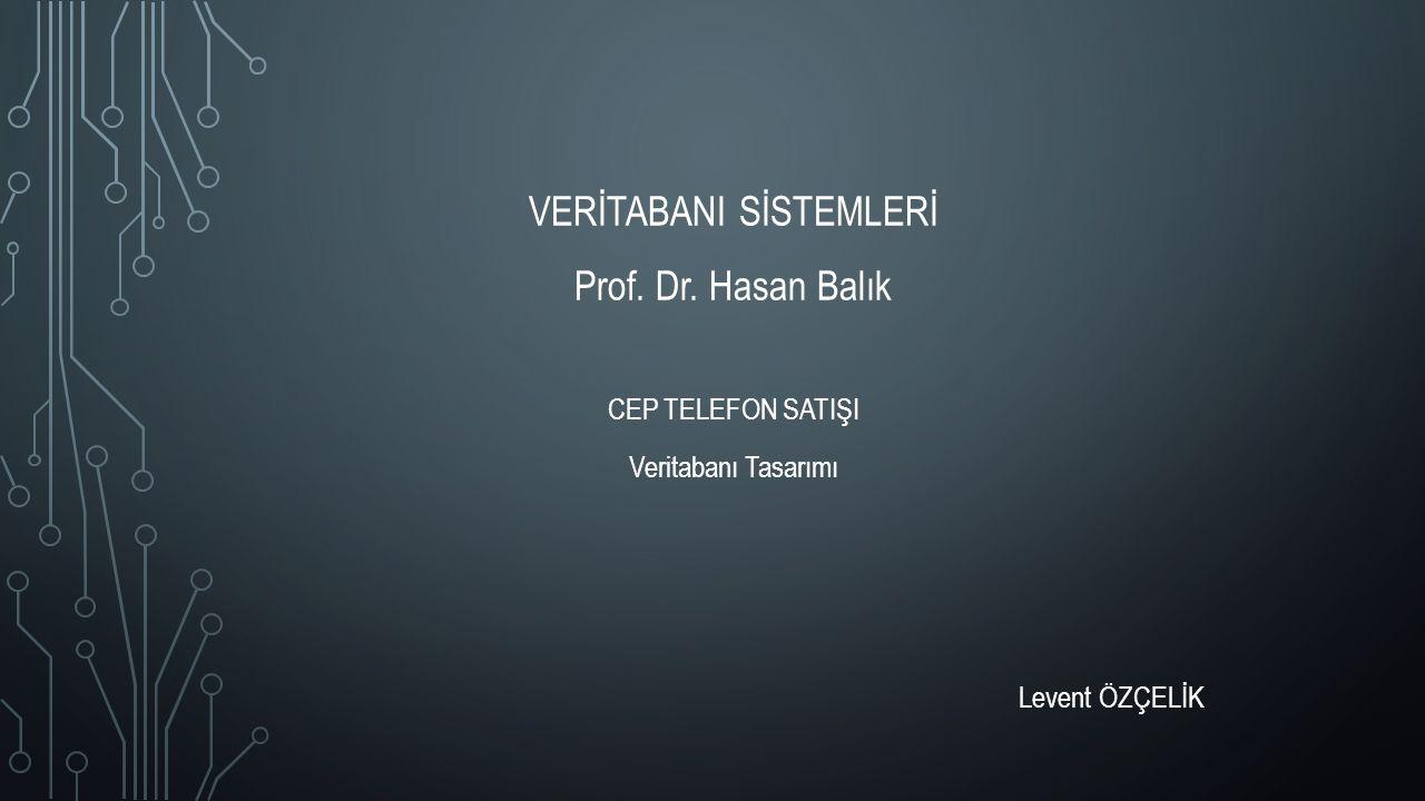 VERİTABANI SİSTEMLERİ Prof. Dr. Hasan Balık CEP TELEFON SATIŞI Veritabanı Tasarımı Levent ÖZÇELİK