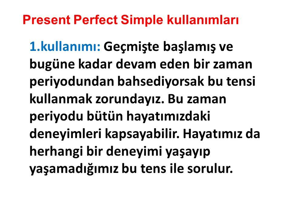 Present Perfect Simple kullanımları 1.kullanımı: Geçmişte başlamış ve bugüne kadar devam eden bir zaman periyodundan bahsediyorsak bu tensi kullanmak zorundayız.