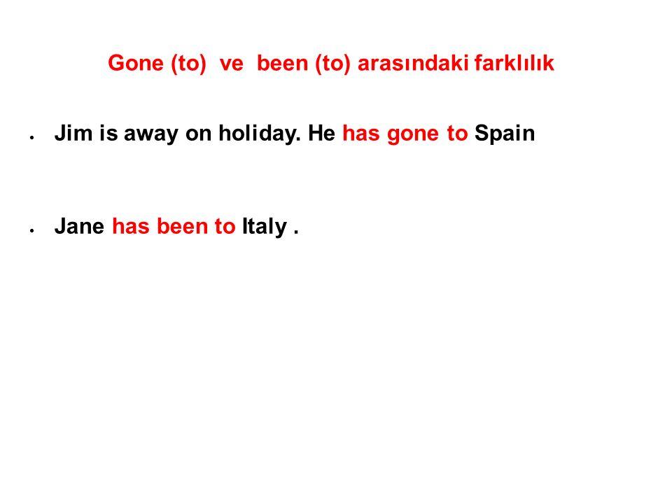 Gone (to) ve been (to) arasındaki farklılık  Jim is away on holiday. He has gone to Spain  Jane has been to Italy.