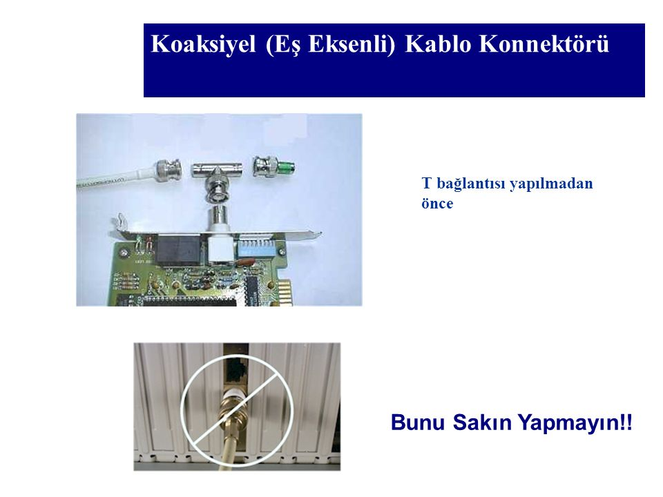 Koaksiyel (Eş Eksenli) Kablo Konnektörü Bunu Sakın Yapmayın!! T bağlantısı yapılmadan önce
