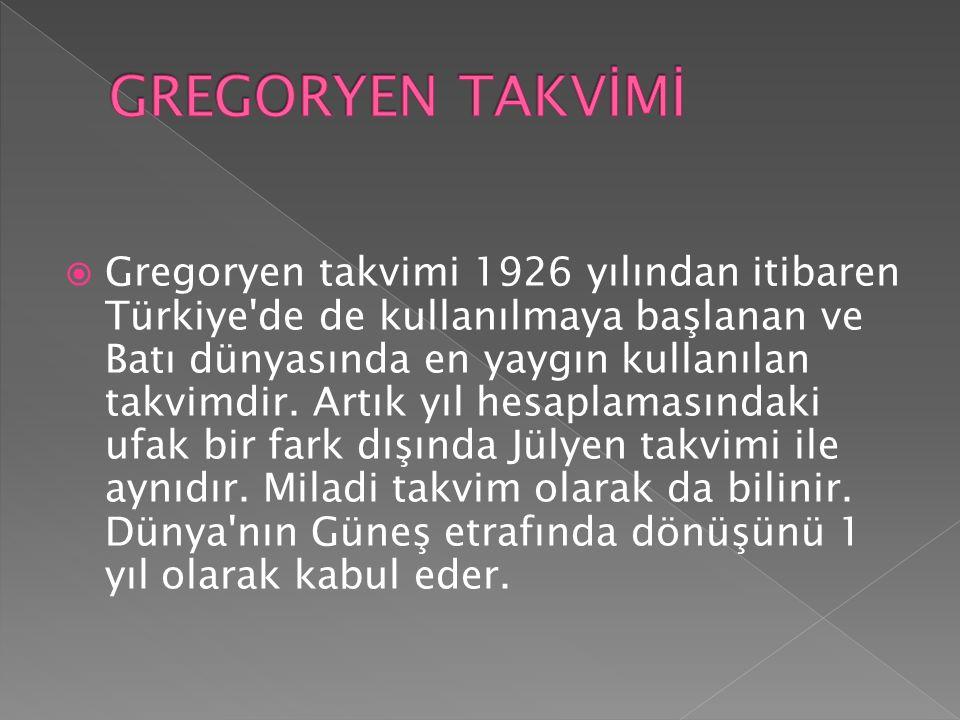  Gregoryen takvimi 1926 yılından itibaren Türkiye de de kullanılmaya başlanan ve Batı dünyasında en yaygın kullanılan takvimdir.