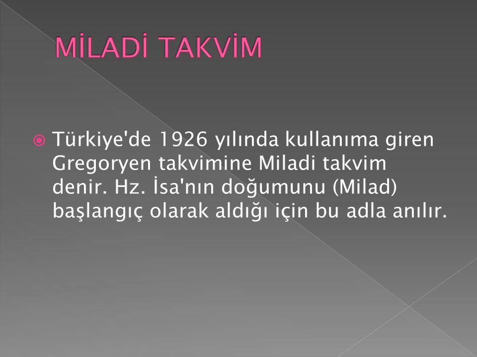  Türkiye de 1926 yılında kullanıma giren Gregoryen takvimine Miladi takvim denir.