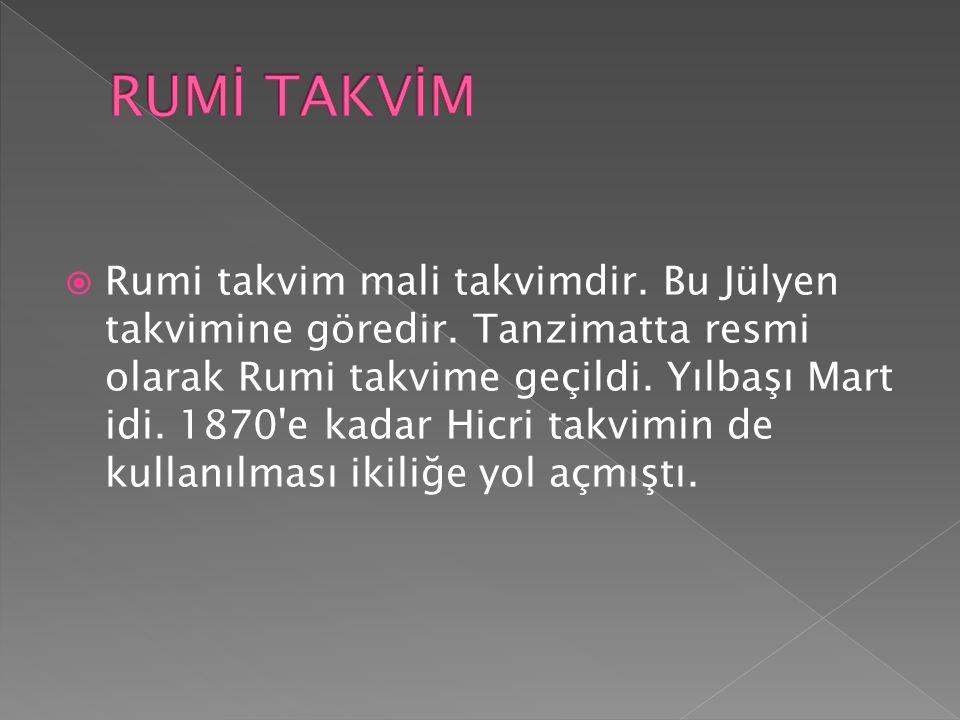  Rumi takvim mali takvimdir. Bu Jülyen takvimine göredir.