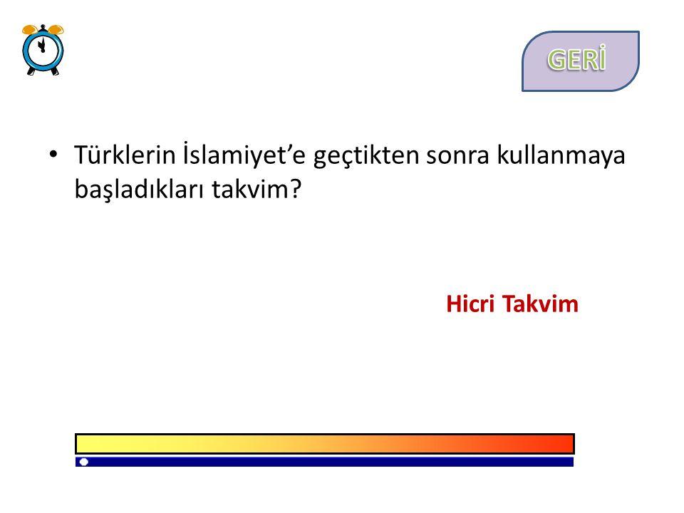 Türklerin İslamiyet'e geçtikten sonra kullanmaya başladıkları takvim Hicri Takvim