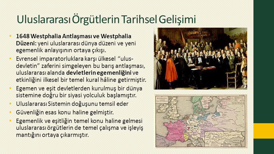 Uluslararası Örgütlerin Tarihsel Gelişimi 1648 Westphalia Antlaşması ve Westphalia Düzeni: yeni uluslararası dünya düzeni ve yeni egemenlik anlayışını