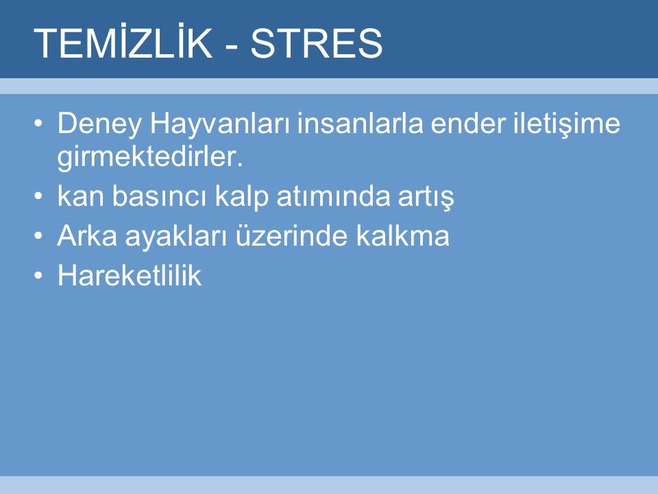 TEMİZLİK - STRES Deney Hayvanları insanlarla ender iletişime girmektedirler.
