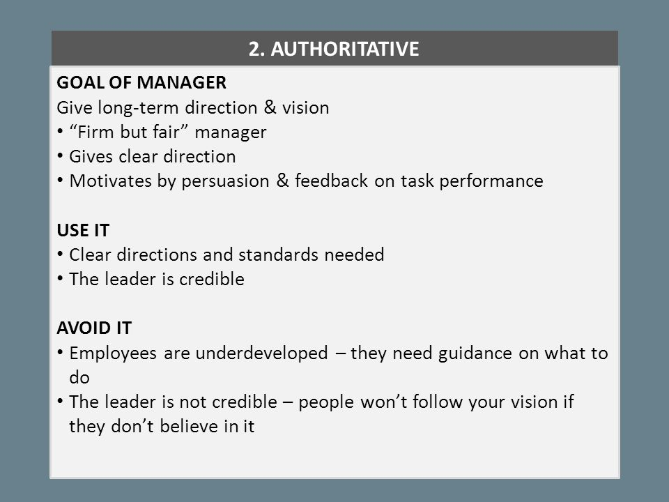 """2. AUTHORITATIVE GOAL OF MANAGER Give long-term direction & vision """"Firm but fair"""" manager Gives clear direction Motivates by persuasion & feedback on"""