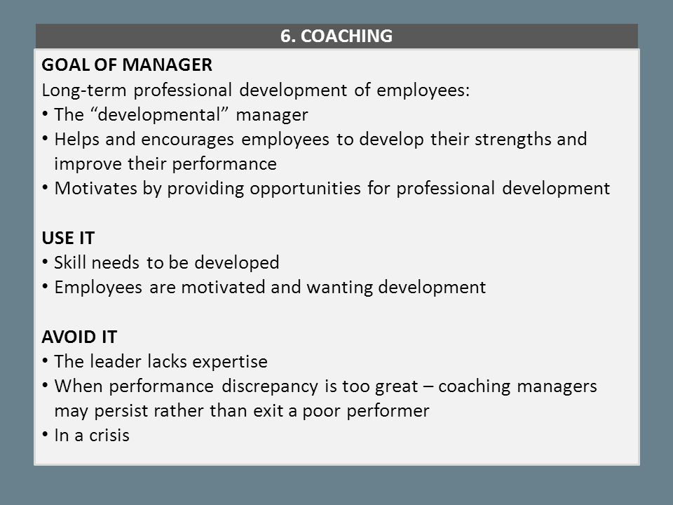 """6. COACHING GOAL OF MANAGER Long-term professional development of employees: The """"developmental"""" manager Helps and encourages employees to develop the"""