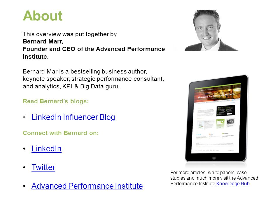 About This overview was put together by Bernard Marr, Founder and CEO of the Advanced Performance Institute.
