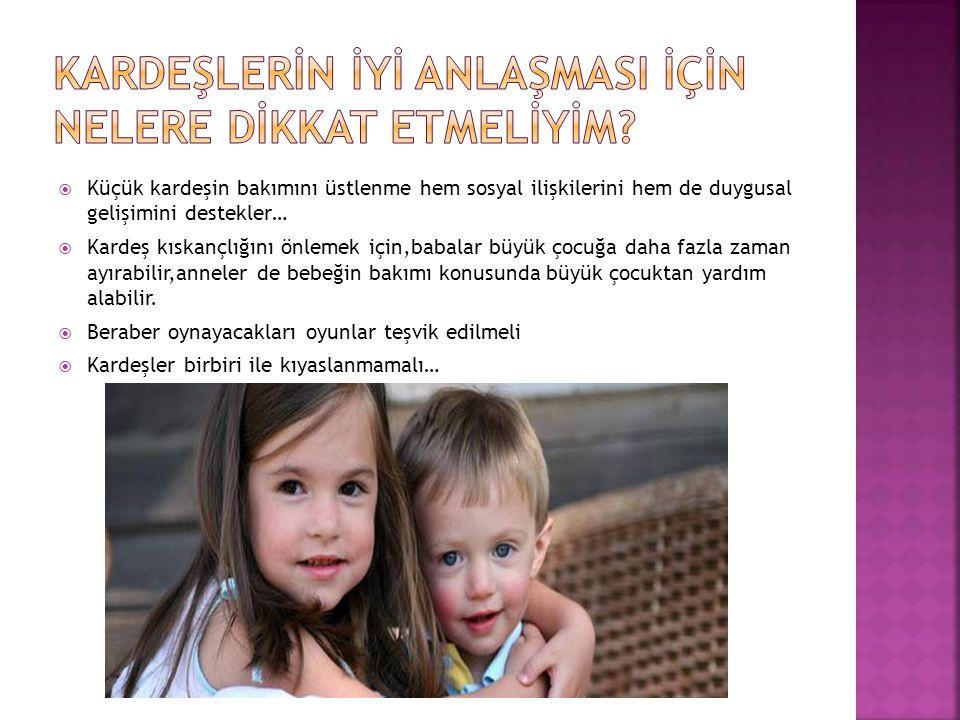  Küçük kardeşin bakımını üstlenme hem sosyal ilişkilerini hem de duygusal gelişimini destekler…  Kardeş kıskançlığını önlemek için,babalar büyük çoc
