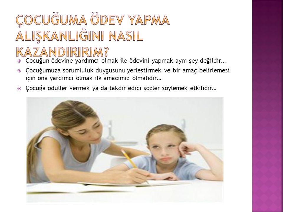  Çocuğun ödevine yardımcı olmak ile ödevini yapmak aynı şey değildir...  Çocuğumuza sorumluluk duygusunu yerleştirmek ve bir amaç belirlemesi için o