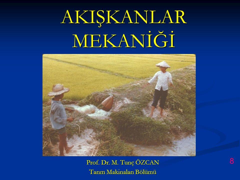 AKIŞKANLAR MEKANİĞİ Prof. Dr. M. Tunç ÖZCAN Tarım Makinaları Bölümü 8