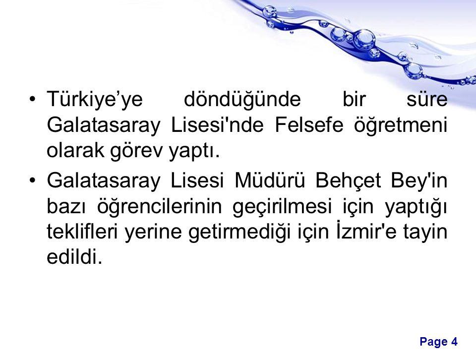 Page 4 Türkiye'ye döndüğünde bir süre Galatasaray Lisesi nde Felsefe öğretmeni olarak görev yaptı.