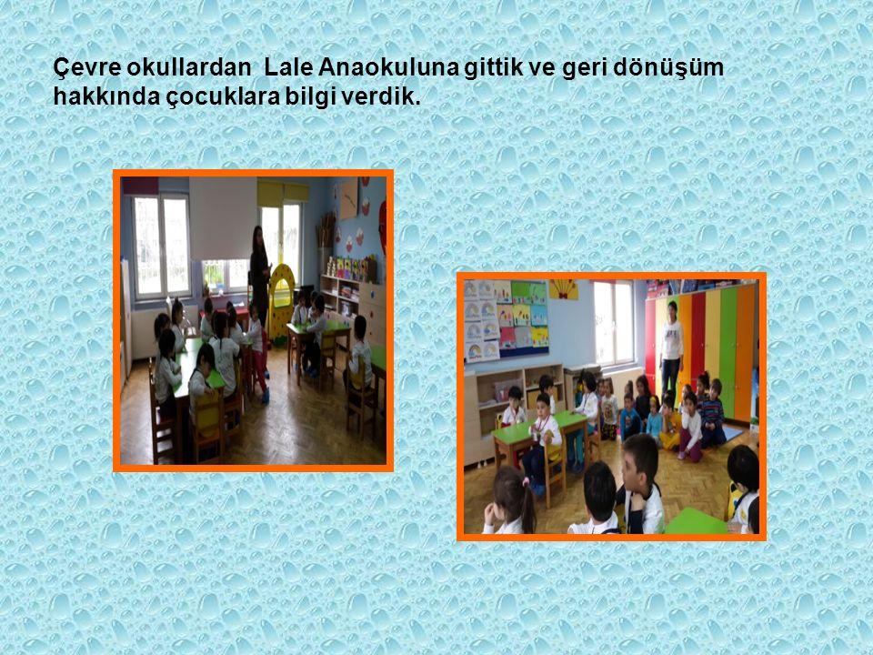Çevre okullardan Lale Anaokuluna gittik ve geri dönüşüm hakkında çocuklara bilgi verdik.