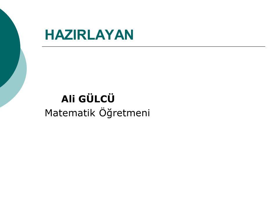 HAZIRLAYAN Ali GÜLCÜ Matematik Öğretmeni
