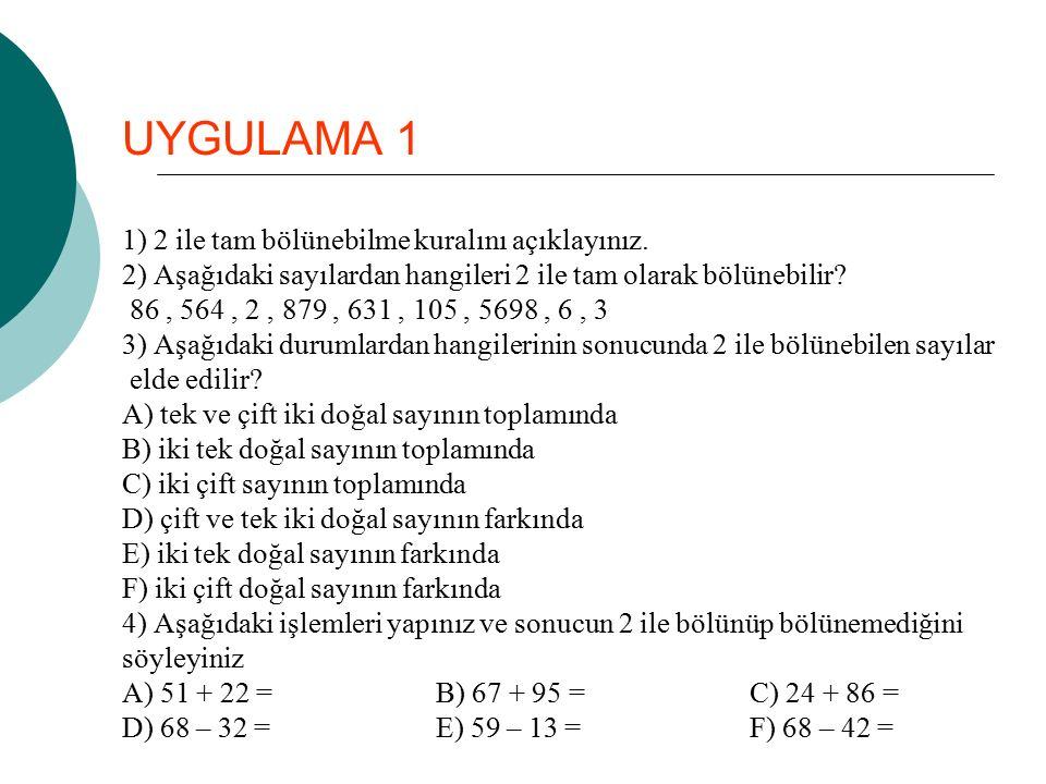 UYGULAMA 1 1) 2 ile tam bölünebilme kuralını açıklayınız. 2) Aşağıdaki sayılardan hangileri 2 ile tam olarak bölünebilir? 86, 564, 2, 879, 631, 105, 5