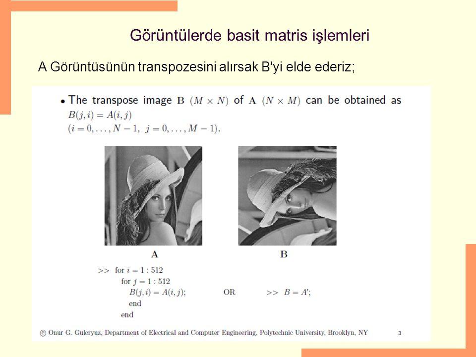 06/03/16 Görüntülerde basit matris işlemleri A Görüntüsünün transpozesini alırsak B'yi elde ederiz;