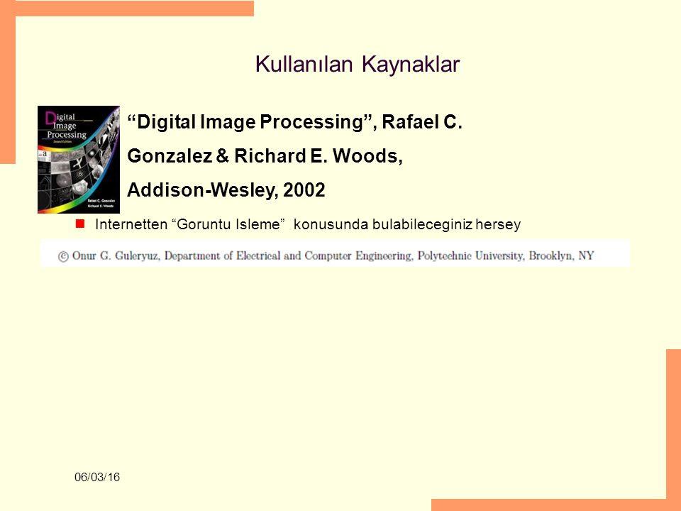 """Kullanılan Kaynaklar """"Digital Image Processing"""", Rafael C. Gonzalez & Richard E. Woods, Addison-Wesley, 2002 Internetten """"Goruntu Isleme"""" konusunda bu"""
