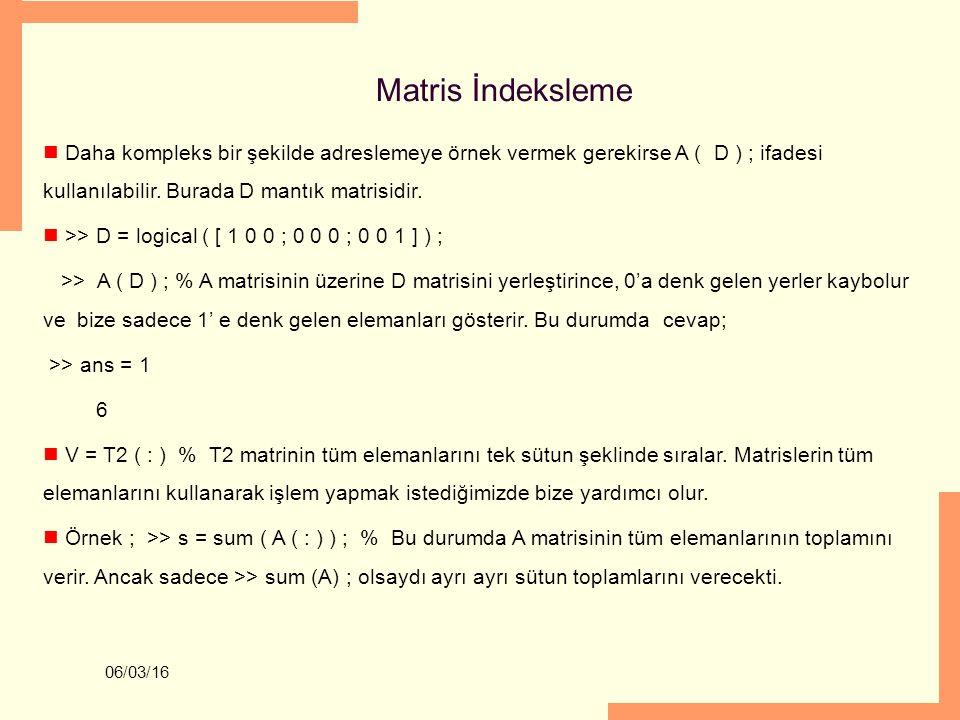 06/03/16 Dizi Boyutunu Seçmek Cevap: 1024x1024 gül görüntüsünün tam orta satırı (512), satır sayısının tam yarısı olacağından ; >> plot ( f (size ( f, 1 ) / 2, : ) ) ile Renkli görüntüler veya multispektral görüntüler gibi 2 boyuttan büyük, çok boyutlu görüntülerin boyutlarını öğrenmek için ; >> ndim ( A ) % kullanılır.