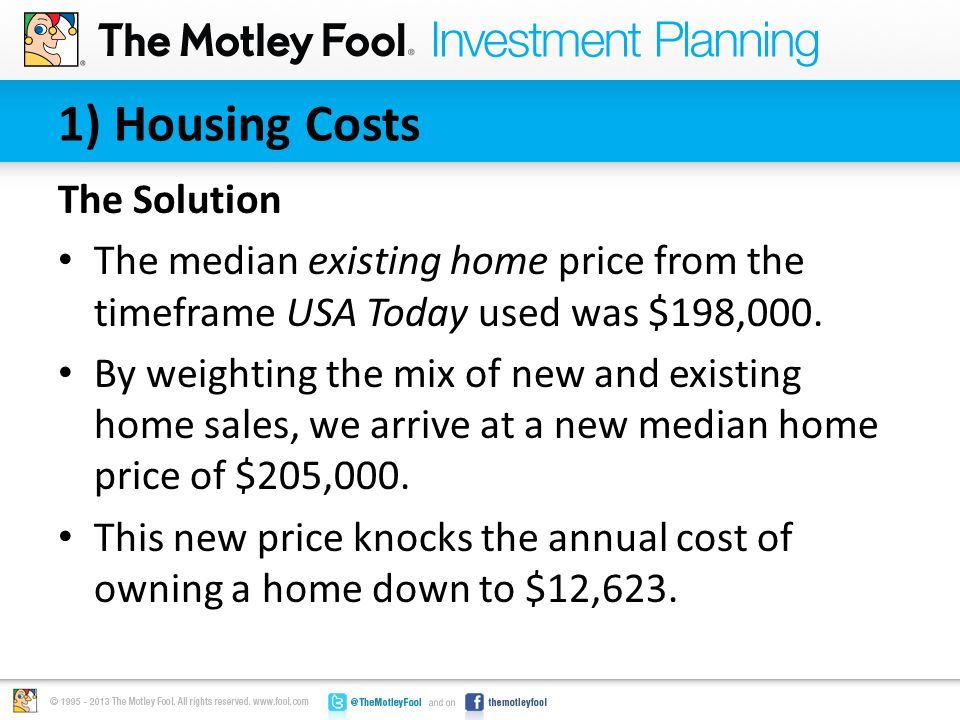 1) Housing Costs The Solution The median existing home price from the timeframe USA Today used was $198,000. By weighting the mix of new and existing