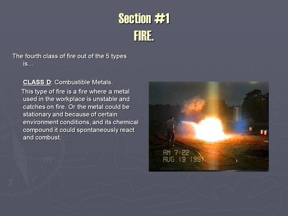 Section #1 FIRE.There are now 2 main types of Fire Extinguishers used for the 4 classes of fire.