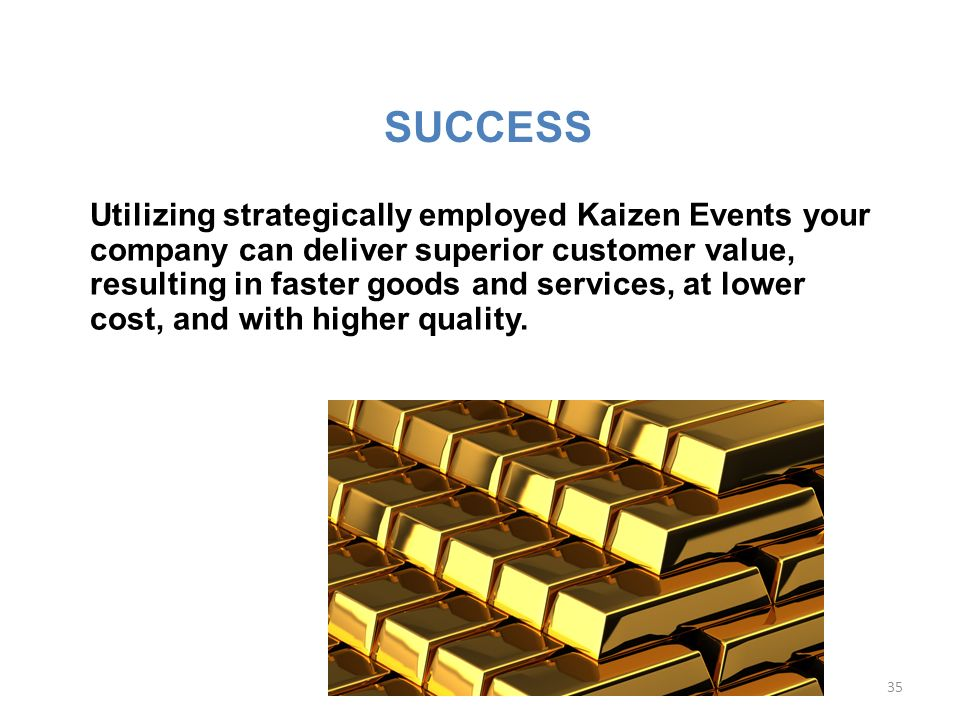 Did you strike gold. Do you have an organization with passion for improvement.