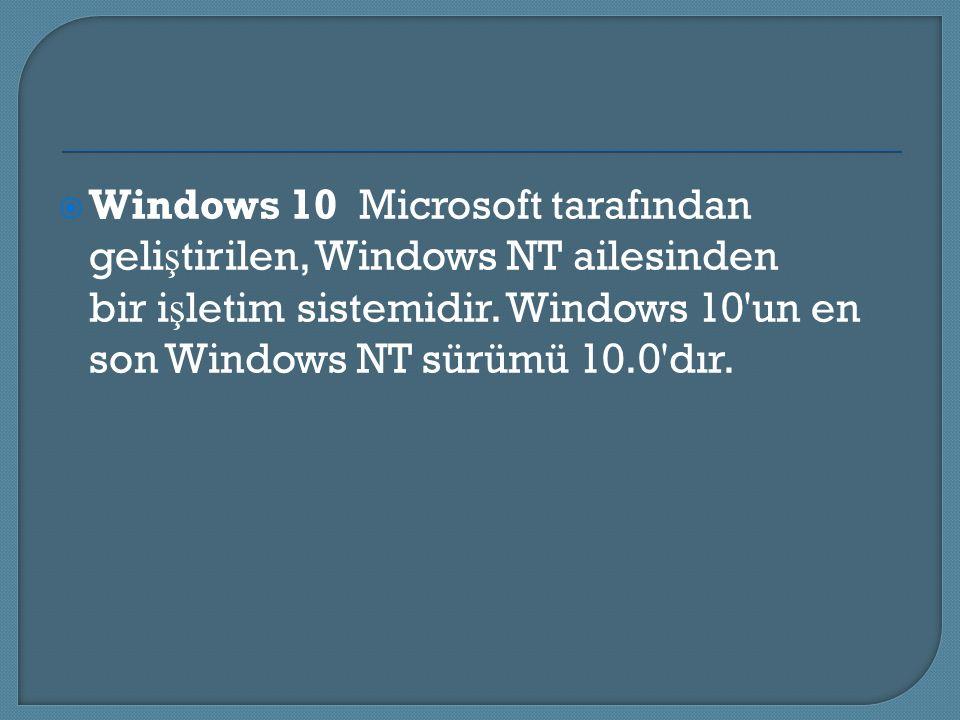  Windows 10 Microsoft tarafından geli ş tirilen, Windows NT ailesinden bir i ş letim sistemidir. Windows 10'un en son Windows NT sürümü 10.0'dır.