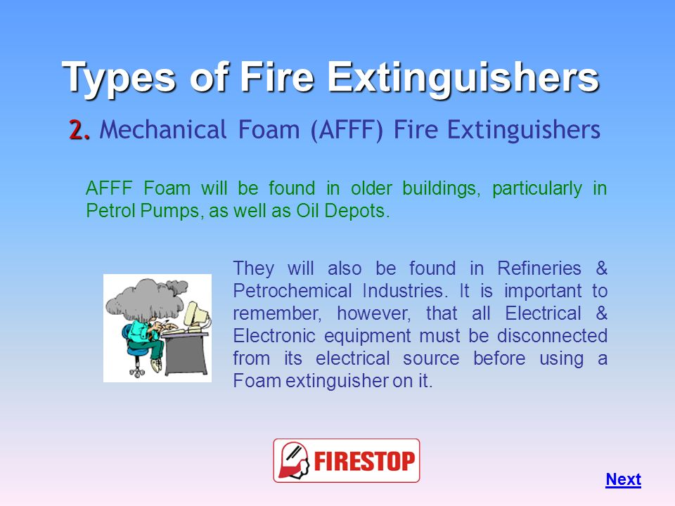 AFFF's are designed for Class A & B fires : Petrol, oil, naphtha, paints, alcohols & solvents.