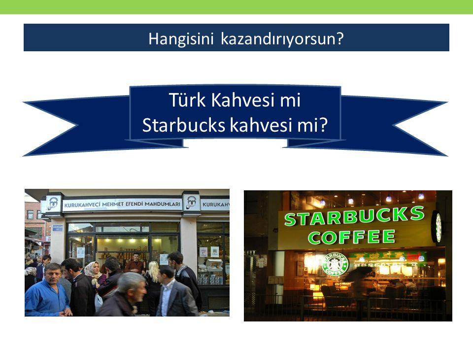 Türk Kahvesi mi Starbucks kahvesi mi? Hangisini kazandırıyorsun?