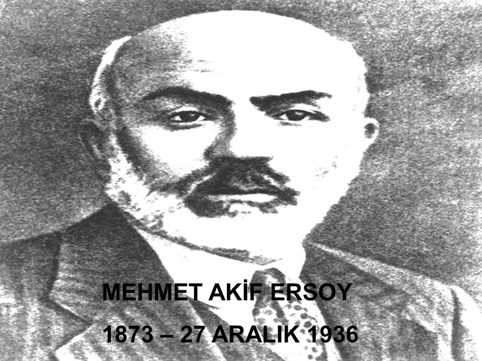 MEHMET AKİF ERSOY 1873 – 27 ARALIK 1936