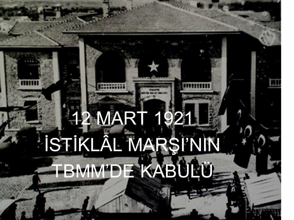 12 MART 1921 İSTİKLÂL MARŞI'NIN TBMM'DE KABULÜ