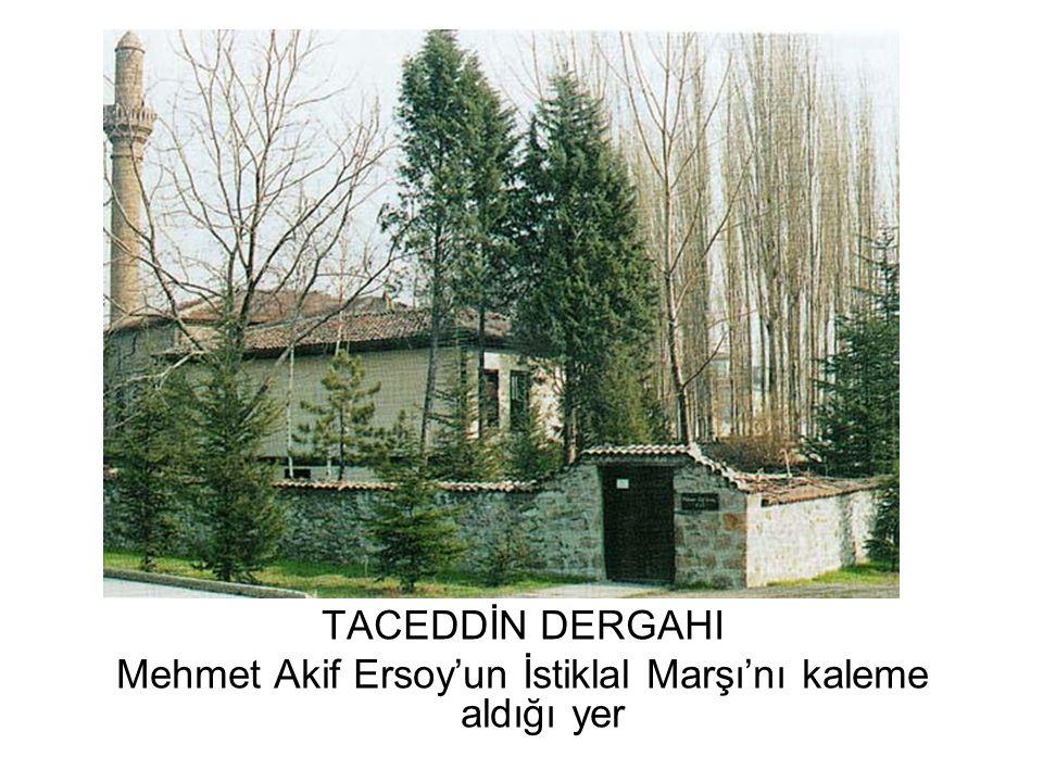 TACEDDİN DERGAHI Mehmet Akif Ersoy'un İstiklal Marşı'nı kaleme aldığı yer