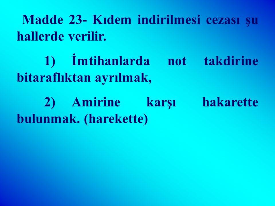 Madde 22- Maaş kesilmesi cezası şu hallerde verilir.