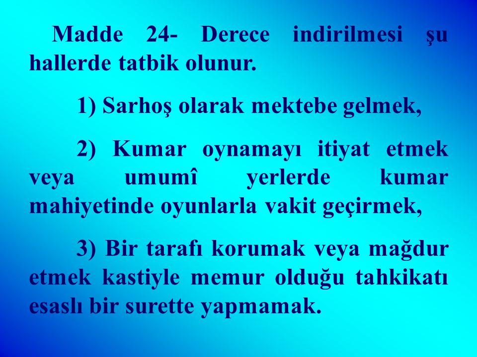 Madde 23- Kıdem indirilmesi cezası şu hallerde verilir. 1)İmtihanlarda not takdirine bitaraflıktan ayrılmak, 2)Amirine karşı hakarette bulunmak. (hare