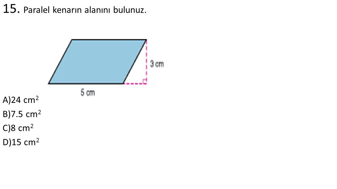 15. Paralel kenarın alanını bulunuz. A)24 cm 2 B)7.5 cm 2 C)8 cm 2 D)15 cm 2