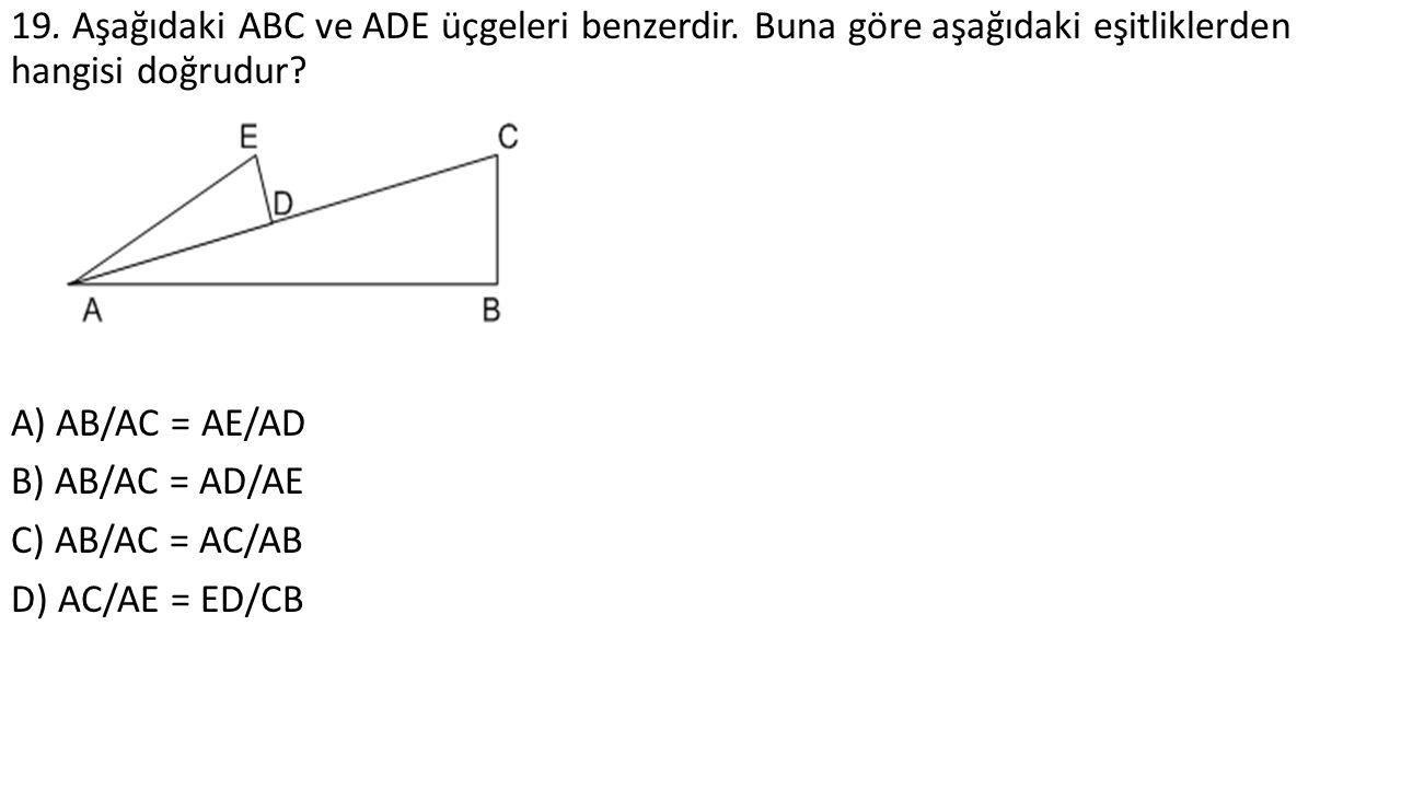 19. Aşağıdaki ABC ve ADE üçgeleri benzerdir. Buna göre aşağıdaki eşitliklerden hangisi doğrudur.