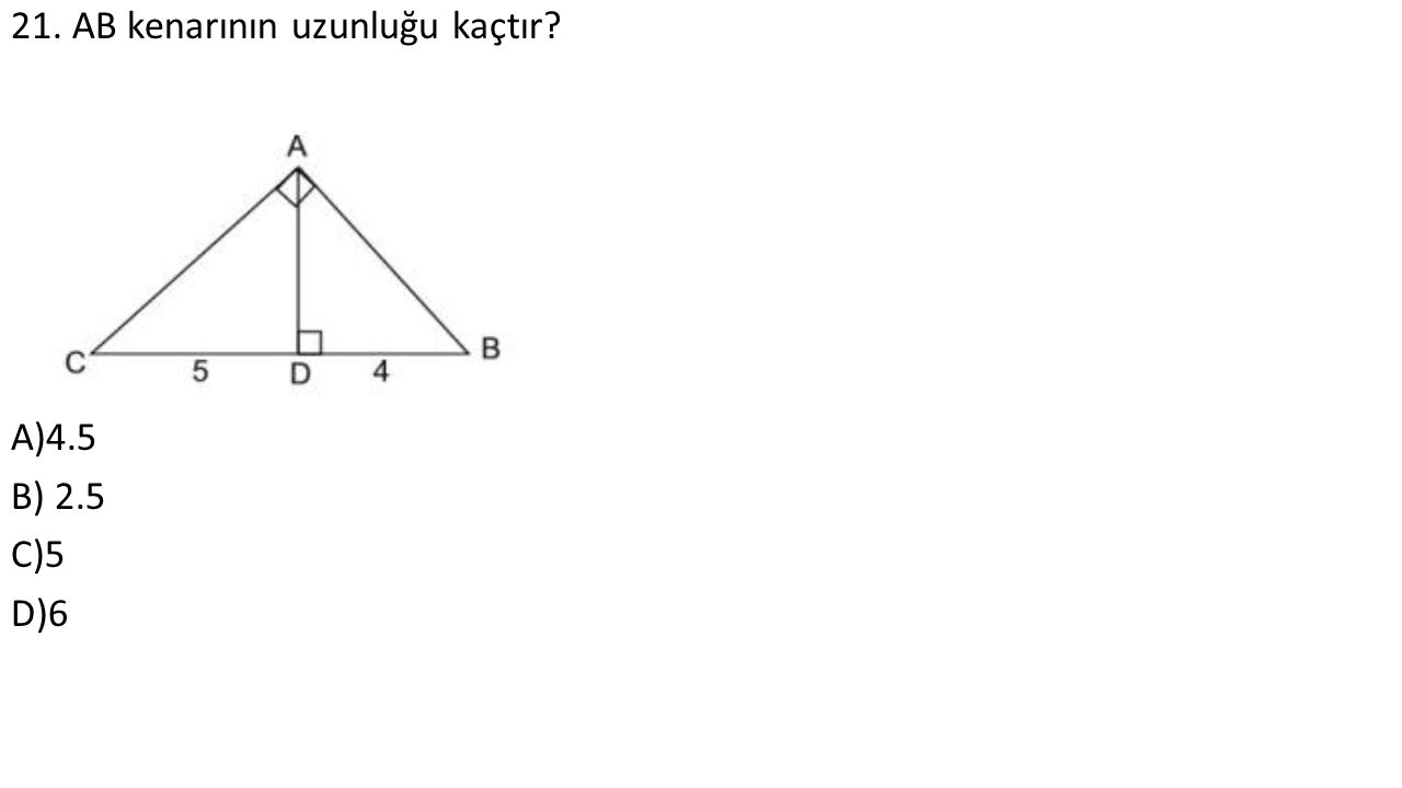 21. AB kenarının uzunluğu kaçtır A)4.5 B) 2.5 C)5 D)6