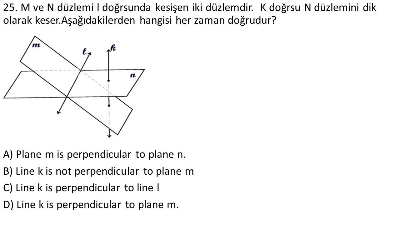 25. M ve N düzlemi l doğrsunda kesişen iki düzlemdir.