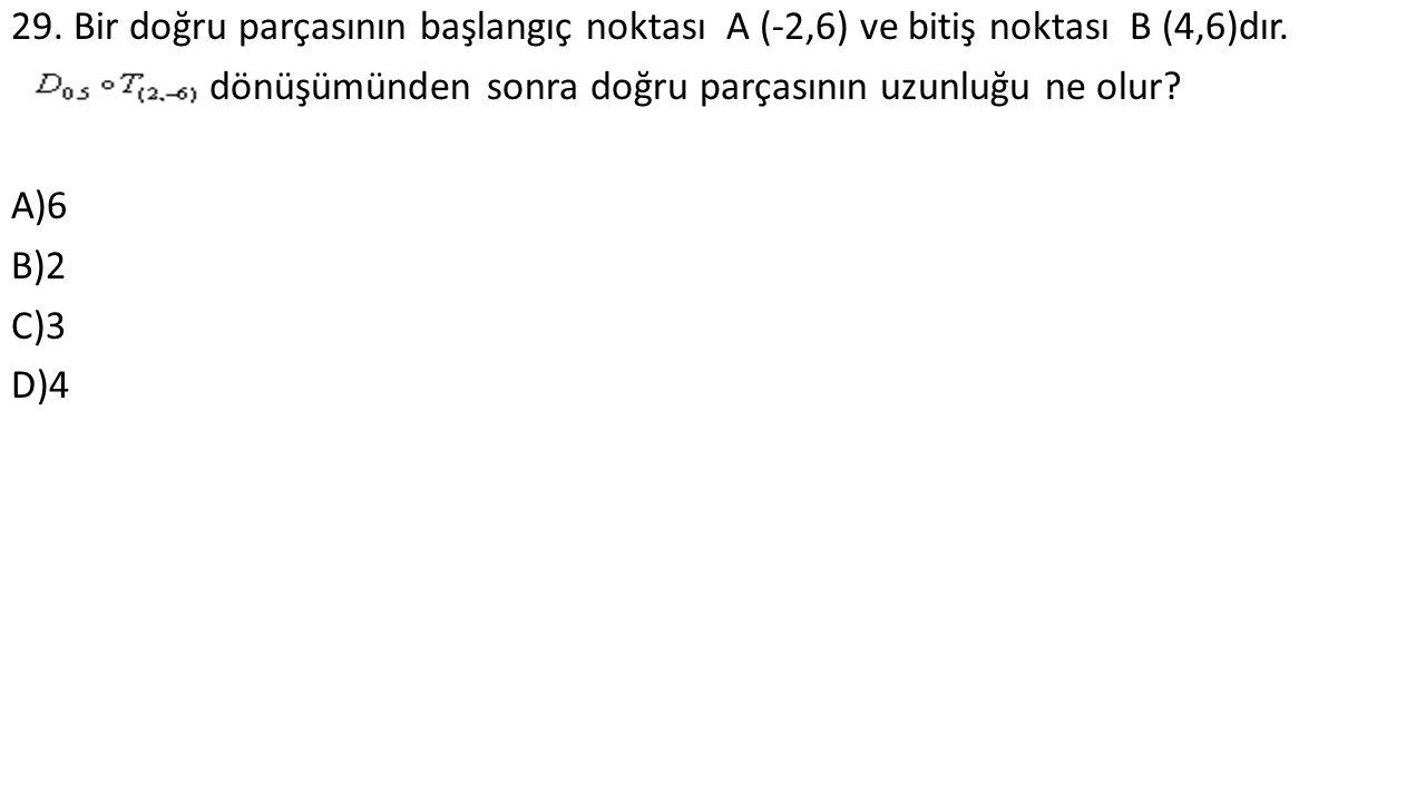29. Bir doğru parçasının başlangıç noktası A (-2,6) ve bitiş noktası B (4,6)dır.