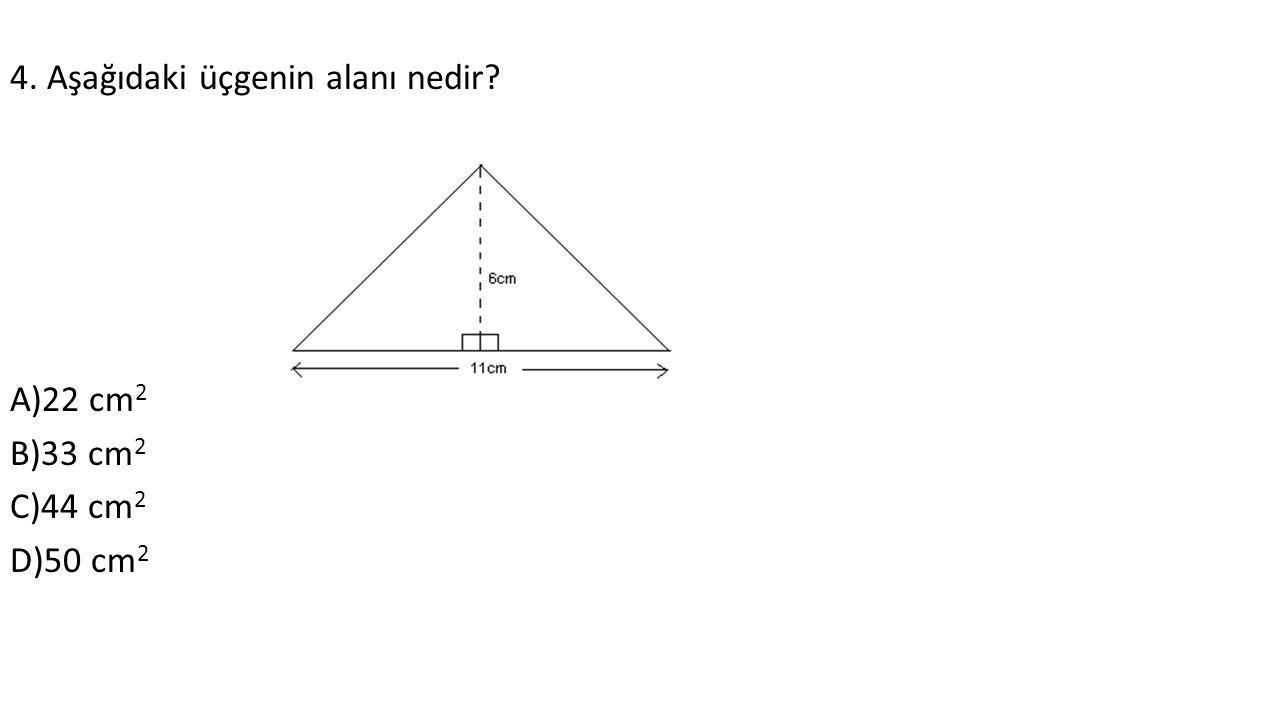4. Aşağıdaki üçgenin alanı nedir A)22 cm 2 B)33 cm 2 C)44 cm 2 D)50 cm 2