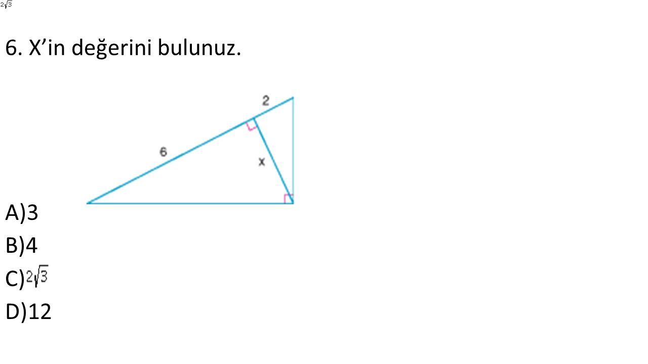 6. X'in değerini bulunuz. A)3 B)4 C) D)12