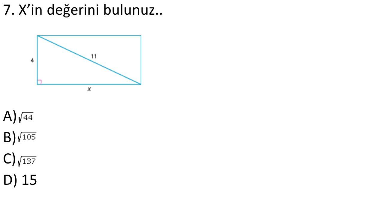 7. X'in değerini bulunuz.. A) B) C) D) 15