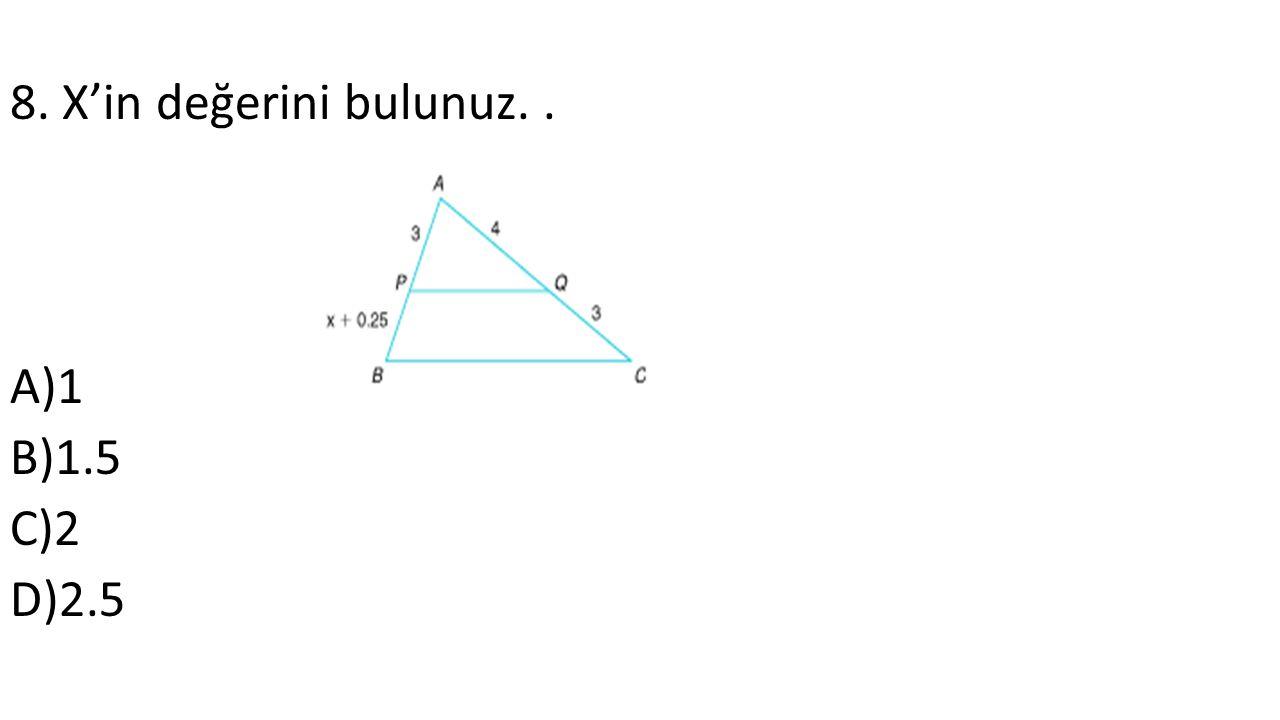 8. X'in değerini bulunuz.. A)1 B)1.5 C)2 D)2.5