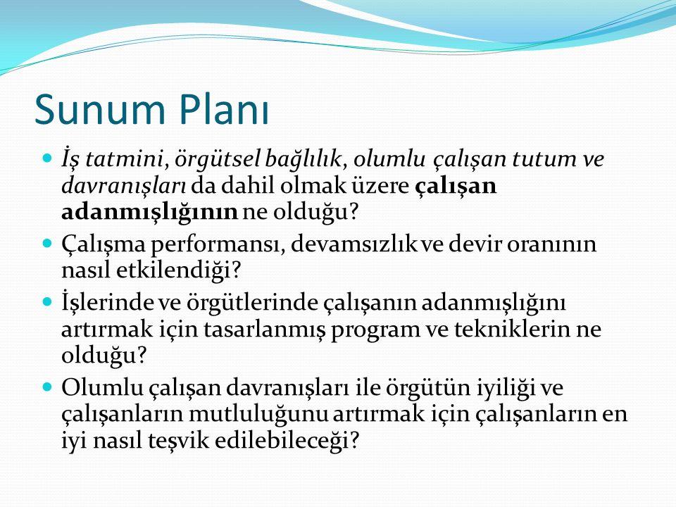 Sunum Planı İş tatmini, örgütsel bağlılık, olumlu çalışan tutum ve davranışları da dahil olmak üzere çalışan adanmışlığının ne olduğu? Çalışma perform