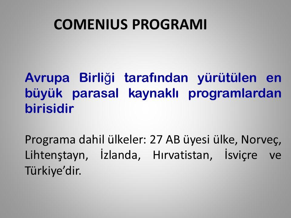 COMENIUS PROGRAMI Avrupa Birli ğ i tarafından yürütülen en büyük parasal kaynaklı programlardan birisidir Programa dahil ülkeler: 27 AB üyesi ülke, Norveç, Lihtenştayn, İzlanda, Hırvatistan, İsviçre ve Türkiye'dir.